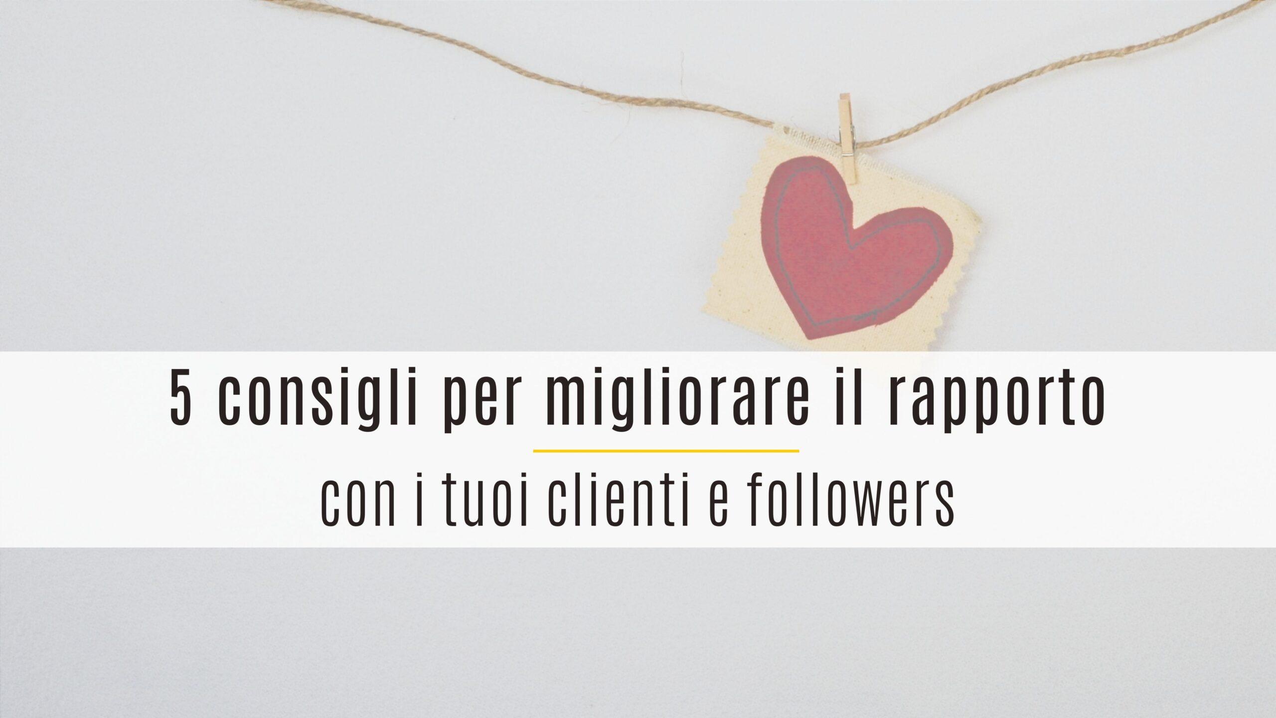 copertina articolo 5 consigli per migliorare il rapporto con clienti e followers